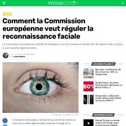 Comment la Commission européenne veut réguler la reconnaissance faciale