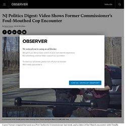 NJ Politics Digest: Video Shows Former PA Commissioner's Cop Encounter