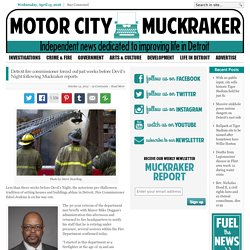 Detroit fire commissioner forced out just weeks before Devil's Night following Muckraker reports