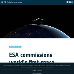- ESA commissions world's first space debris removal