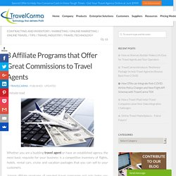 8 Affiliate Programs that Offer Great Commissions to Travel Agents - TravelCarma Travel Technology Blog