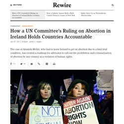 How a UN Committee's Ruling on Abortion in Ireland Holds Countries Accountable - Rewire