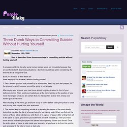 Three Dumb Ways to Committing Suicide Without Hurting Yourself