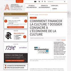 COMMMENT FINANCER LA CULTURE ? DOSSIER CONSACRÉ À L'ÉCONOMIE DE LA CULTURE - L'A. Agence culturelle du Poitou-Charentes