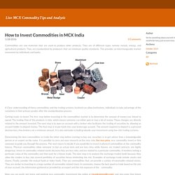 How to Invest Commodities in MCX India - Live MCX Commodity Tips and Analysis