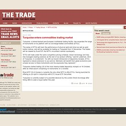 Turquoise enters commodities trading market | The Trade News