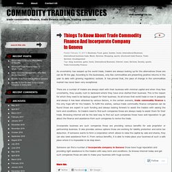 Things To Know About Trade Commodity Finance And Incorporate Company In Geneva