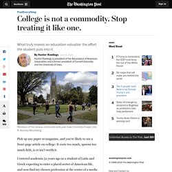 College is not a commodity. Stop treating it like one.