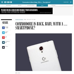 Commodore Is Back, Baby, With a … Smartphone?