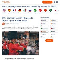 50+ Common British Phrases to Impress your British Mates