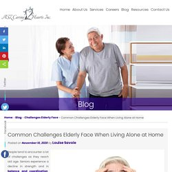 Common Challenges Elderly Face When Living Alone at Home