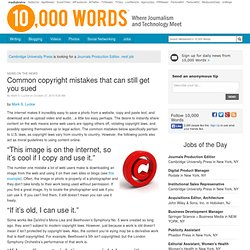 Common copyright mistakes that can still get you sued