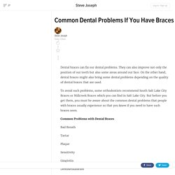 Common Dental Problems If You Have Braces