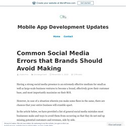 Common Social Media Errors that Brands Should Avoid Making – Mobile App Development Updates