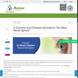 5 Common Eye Disease Symptoms You Must Never Ignore! -