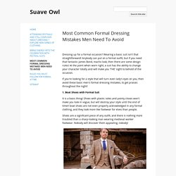 Most Common Formal Dressing Mistakes Men Need To Avoid - Suave Owl