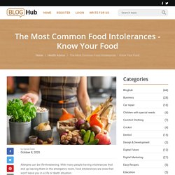 The Most Common Food Intolerances - Know Your Food - Blog HubBlog Hub