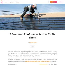 5 Common Roof Issues & How To Fix Them - James Jones