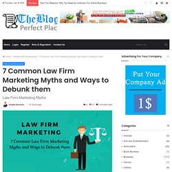 7 Common Law Firm Marketing Myths and Ways to Debunk them