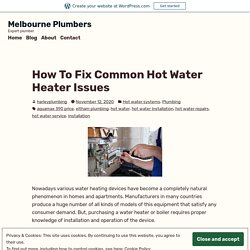 How To Fix Common Hot Water Heater Issues – Melbourne Plumbers