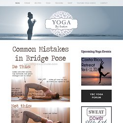 Common Mistakes in Bridge Pose — YOGABYCANDACE