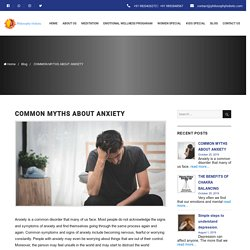 Common Myths About Anxiety - Philosophy Holistic