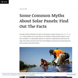 Some Common Myths About Solar Panels: Find Out The Facts