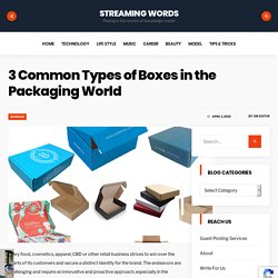 3 Common Types of Boxes in the Packaging World - Streaming Words