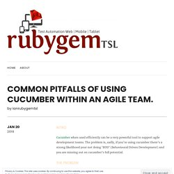 Common pitfalls of using cucumber within an Agile team.