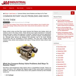 Common Rotary Valve Problems and Ways to Fix Them - J&M Industrial Blog