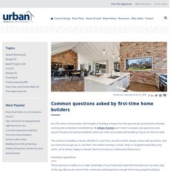 Common questions asked by first-time home builders l Urban Homes