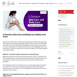 5 Common Skin and Body Care Myths And Facts