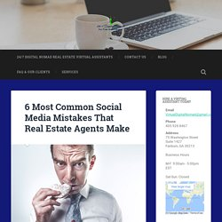 6 Most Common Social Media Mistakes That Real Estate Agents Make – 24-7 Digital Nomad