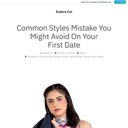 Common Styles Mistake You Might Avoid On Your First Date – Eudora Cut