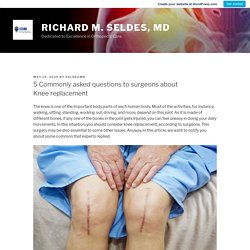 5 Commonly asked questions to surgeons about Knee replacement – Richard M. Seldes, MD