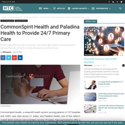CommonSpirit Health and Paladina Health to Provide 24/7 Primary Care