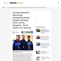 Commonwealth Shooting Championships: Gagan Narang wins silver; z, Annu settle for bronze