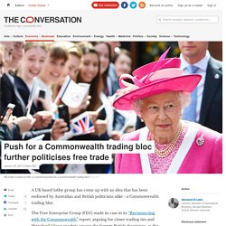 Push for a Commonwealth trading bloc further politicises free trade