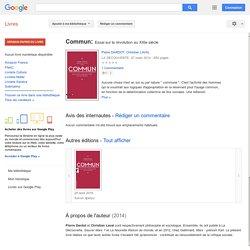 Commun: Essai sur la révolution au XXIe siècle - Pierre DARDOT, Christian LAVAL - Google Livres