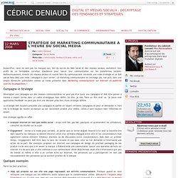 Stratégie de marketing communautaire à l'heure du Social Media - Social Media, Social CRM, Community Management, Stratégie Internet par Cédric Deniaud