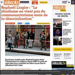 """Raphaël Liogier : """"Le jihadisme ne vient pas du communautarisme mais de la désocialisation"""""""