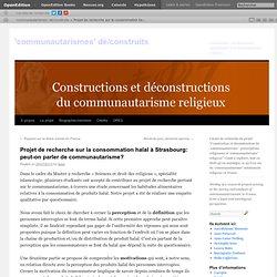 BLOG COMMUNAUTARISMES DECONSTRUITS 25/07/13 Projet de recherche sur la consommation halal à Strasbourg: peut-on parler de commun