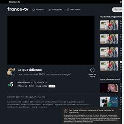 Une communauté 100% autonome en énergie ! - France 5 - 21-01-2020
