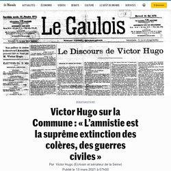 Victor Hugo sur la Commune: «L'amnistie est la suprême extinction des colères, des guerres civiles»