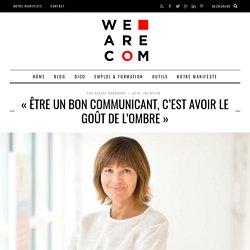 « Être un bon communicant, c'est avoir le goût de l'ombre » - We Are COM, 1er média dédié à la communication corporate