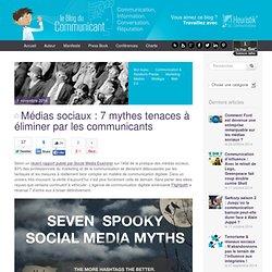 Médias sociaux : 7 mythes tenaces à éliminer par les communicants