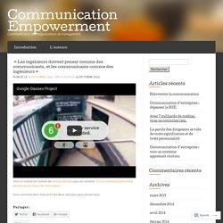 Les ingénieurs doivent penser comme des communicants, et les communicants comme des ingénieurs « «Communication Empowerment