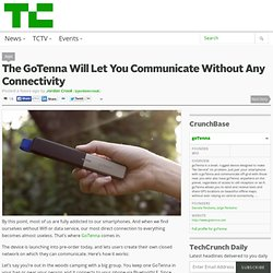 The GoTenna Will Let You Communicate Without Any Connectivity