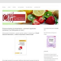 CNA 01/07/15 Communication et alimentation : comment reprendre confiance ? Le CNA publie un livre !