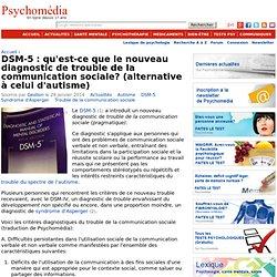 DSM-5 : qu'est-ce que le nouveau diagnostic de trouble de la communication sociale? (alternative à celui d'autisme)